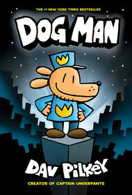 Dog Man #1: Dog Man: From the Creator of Captain Underpants